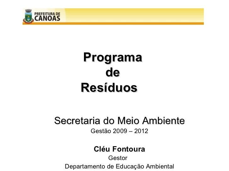 Programa         de      ResíduosSecretaria do Meio Ambiente          Gestão 2009 – 2012          Cléu Fontoura           ...