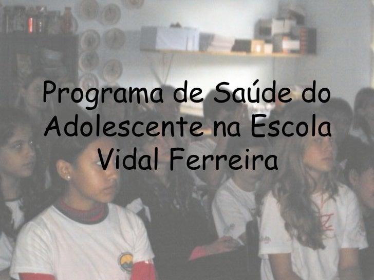 Programa de Saúde do Adolescente na Escola Vidal Ferreira