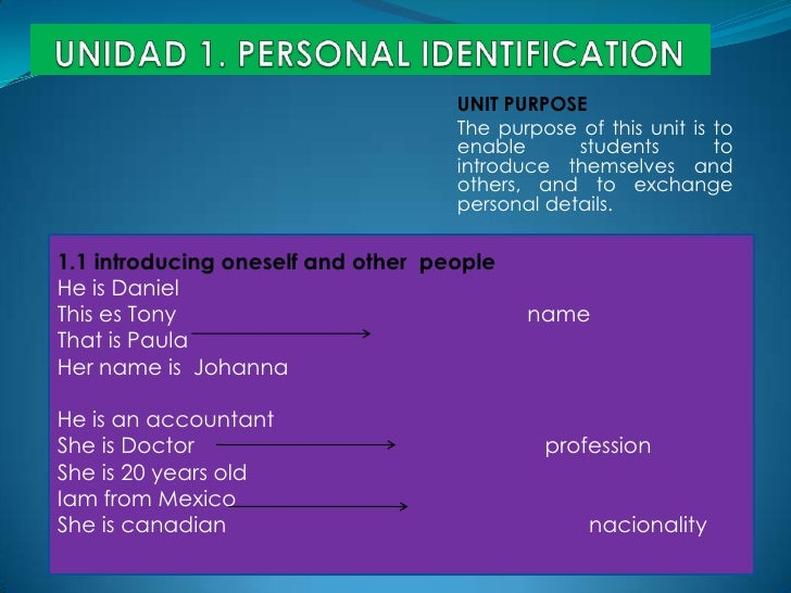UNIDAD 1. PERSONAL IDENTIFICATION<br />UNIT PURPOSE<br />Thepurpose of thisunitistoenablestudentsto introduce themselves a...