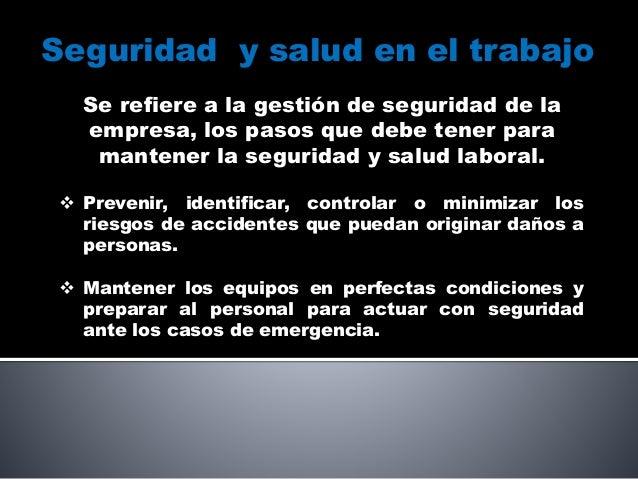 Seguridad y salud en el trabajo Se refiere a la gestión de seguridad de la empresa, los pasos que debe tener para mantener...