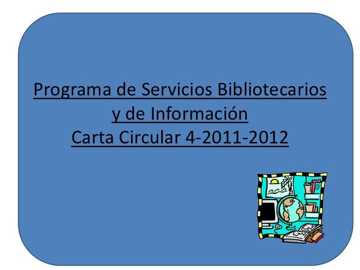 Programa de ServiciosBibliotecarios y de InformaciónCarta Circular 4-2011-2012<br />