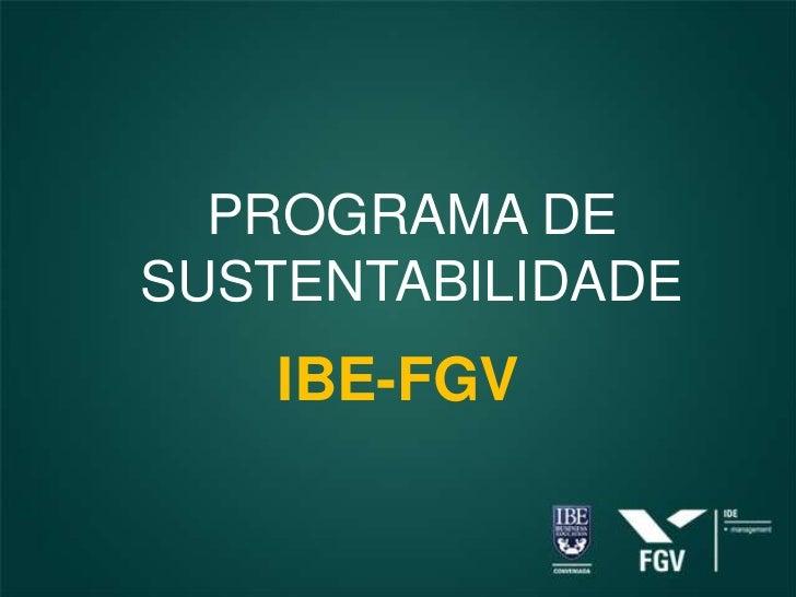 PROGRAMA DESUSTENTABILIDADE    IBE-FGV
