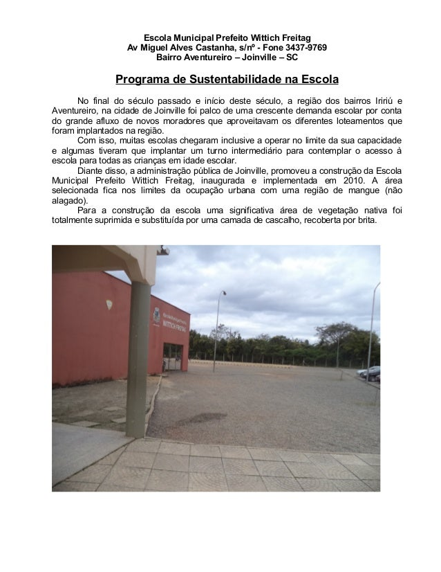 Escola Municipal Prefeito Wittich Freitag Av Miguel Alves Castanha, s/nº - Fone 3437-9769 Bairro Aventureiro – Joinville –...