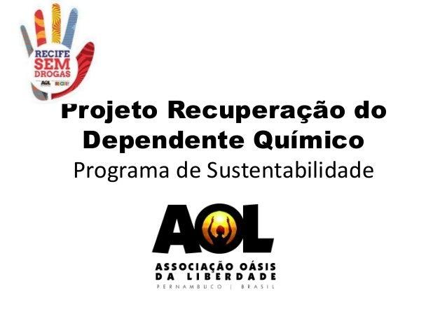 Projeto Recuperação do Dependente Químico Programa de Sustentabilidade