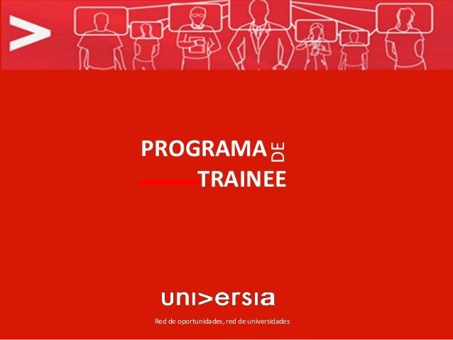 PROGRAMA                                    DE    TRAINEE Red de oportunidades, red de universidades