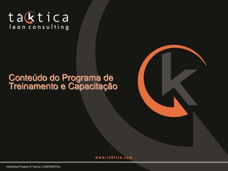 Conteúdo do Programa de Treinamento e CapacitaçãoIntellectual Property of Taktica: CONFIDENTIAL