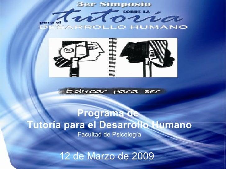 12 de Marzo de 2009 Programa de  Tutoría para el Desarrollo Humano Facultad de Psicología