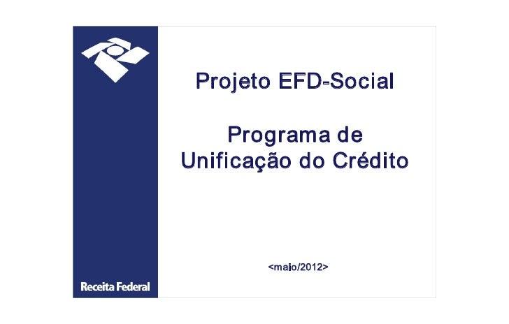 ProjetoEFDSocial     ProgramadeUnificaçãodoCrédito        <maio/2012>