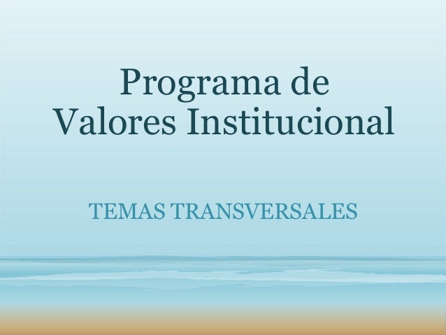 Programa deValores Institucional  TEMAS TRANSVERSALES