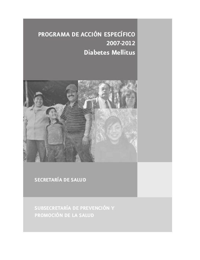SECRETARÍA DE SALUDSUBSECRETARÍA DE PREVENCIÓN YPROMOCIÓN DE LA SALUDPROGRAMA DE ACCIÓN ESPECÍFICO2007-2012Diabetes Mellitus