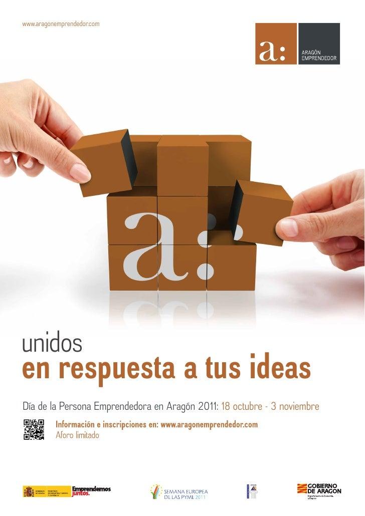 www.aragonemprendedor.comunidosen respuesta a tus ideasDía de la Persona Emprendedora en Aragón 2011: 18 octubre - 3 novie...
