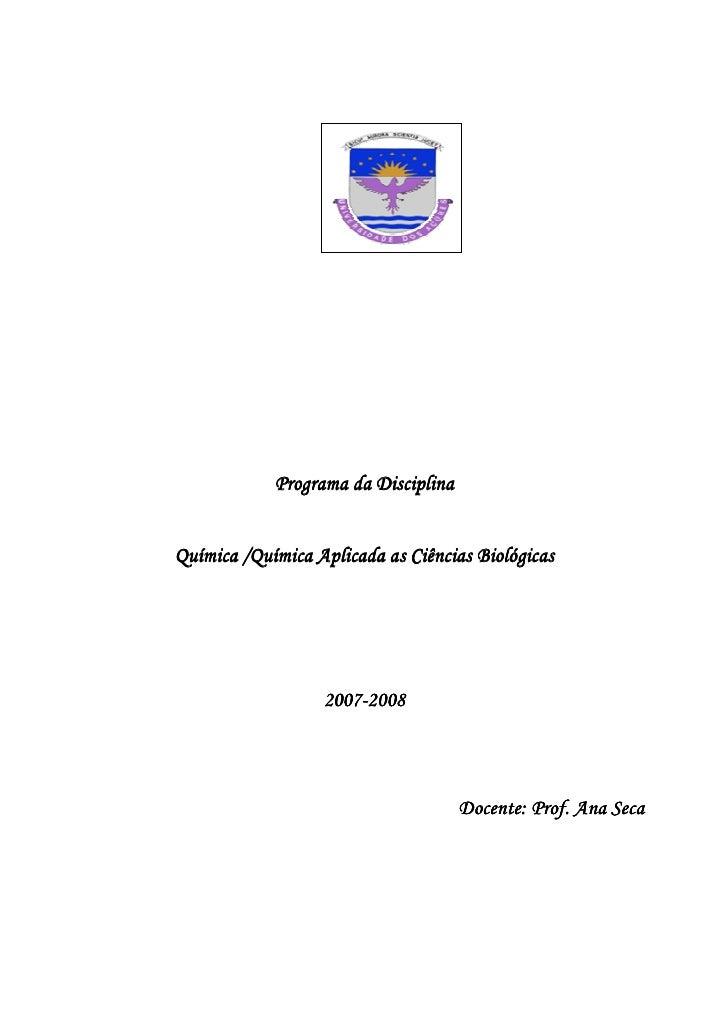 Programa da DisciplinaQuímica /Química Aplicada as Ciências Biológicas                  2007 2008                  2007-20...