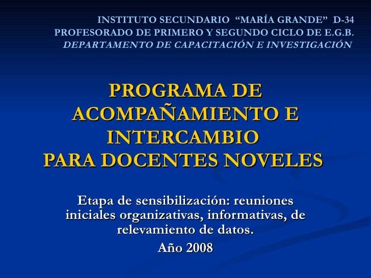 PROGRAMA DE ACOMPAÑAMIENTO E INTERCAMBIO  PARA DOCENTES NOVELES  Etapa de sensibilización: reuniones iniciales organizativ...