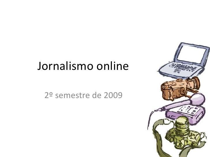 Jornalismo online<br />2º semestre de 2009<br />