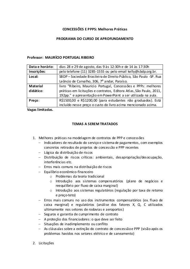 CONCESSÕES E PPPS: Melhores Práticas PROGRAMA DO CURSO DE APROFUNDAMENTO Professor: MAURÍCIO PORTUGAL RIBEIRO Data e horár...