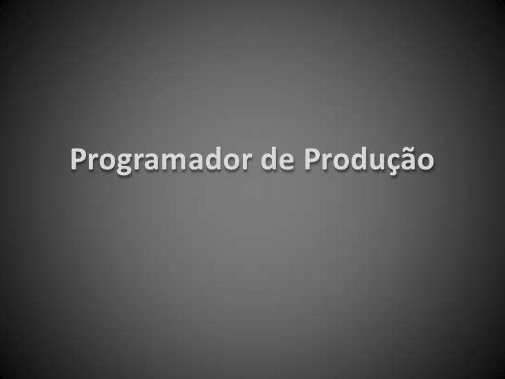 Programador de Produção<br />