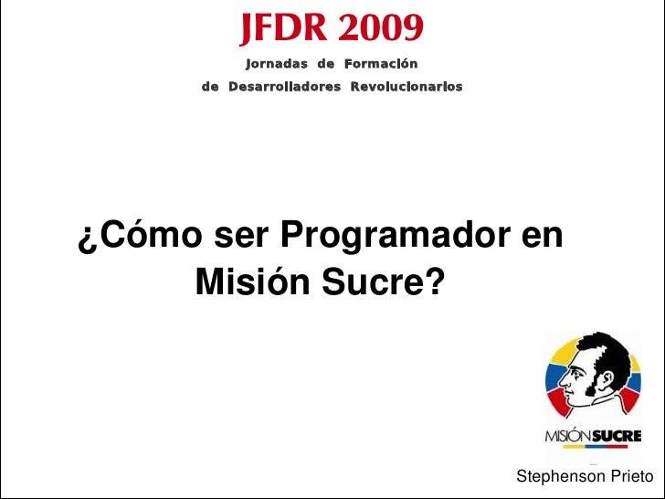 JFDR 2009 Formación de Desarrolladores en Misión Sucre Jornadas de Formación              de Desarrolladores Revolucionari...