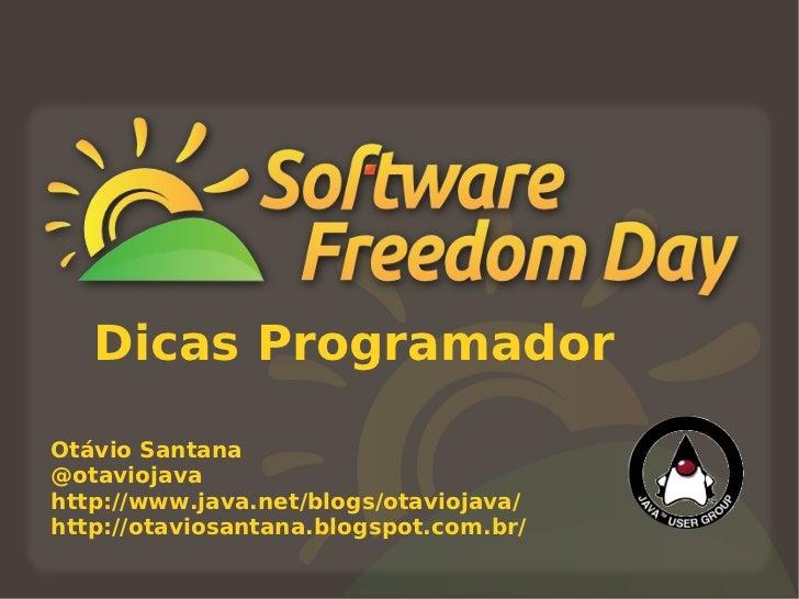 Dicas ProgramadorOtávio Santana@otaviojavahttp://www.java.net/blogs/otaviojava/http://otaviosantana.blogspot.com.br/
