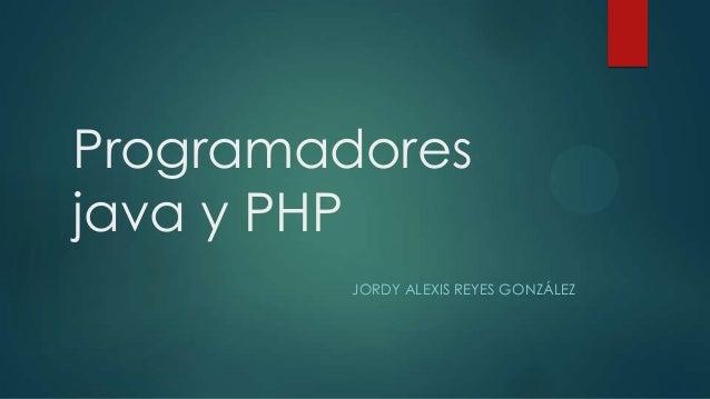 Programadores java y PHP JORDY ALEXIS REYES GONZÁLEZ