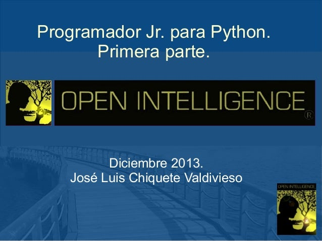 Programador Jr. para Python. Primera parte.  Diciembre 2013. José Luis Chiquete Valdivieso