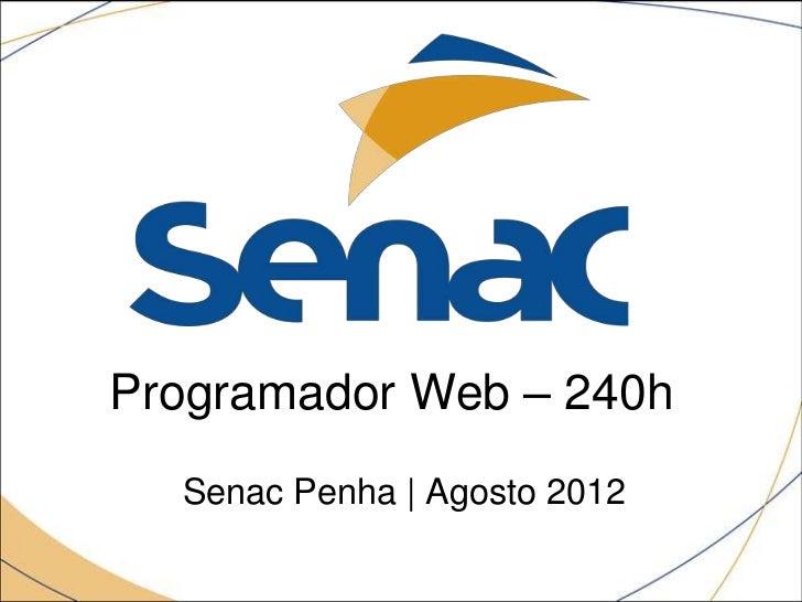 Programador Web – 240h  Senac Penha | Agosto 2012