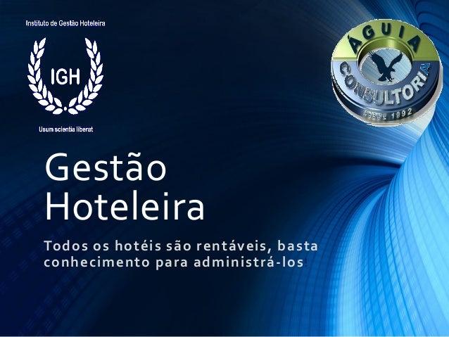 Gestão Hoteleira Todos os hotéis são rentáveis, basta conhecimento para administrá-los!