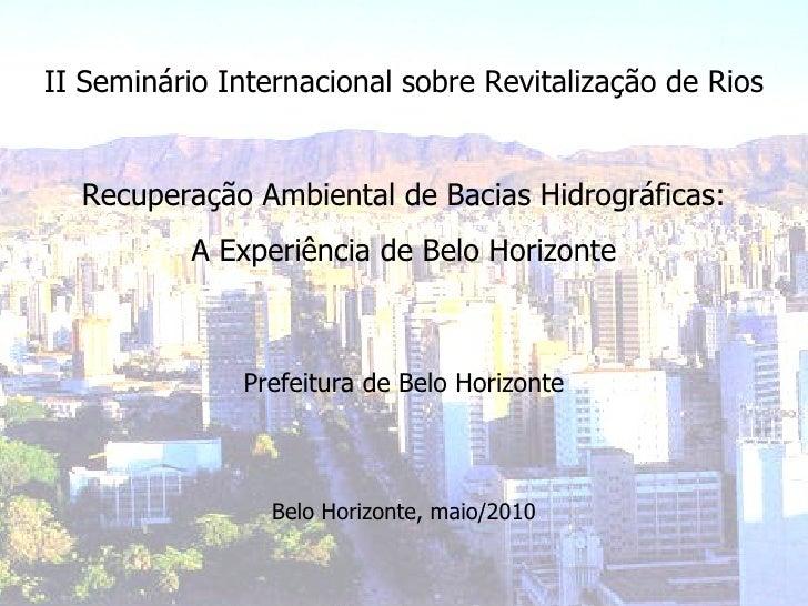 II Seminário Internacional sobre Revitalização de Rios Recuperação Ambiental de Bacias Hidrográficas: A Experiência de Bel...