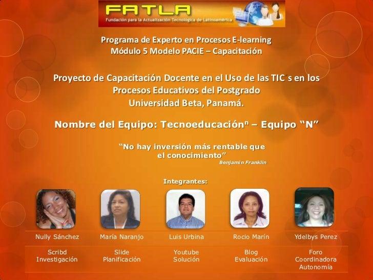 Programa de Experto en Procesos E-learningMódulo 5 Modelo PACIE – CapacitaciónProyecto de Capacitación Docente en el Uso d...