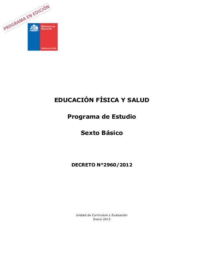 EDUCACIÓN FÍSICA Y SALUDPrograma de EstudioSexto BásicoDECRETO N°2960/2012Unidad de Currículum y EvaluaciónEnero 2013