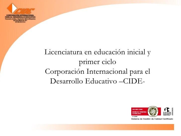 Licenciatura en educación inicial y primer ciclo Corporación Internacional para el Desarrollo Educativo –CIDE-