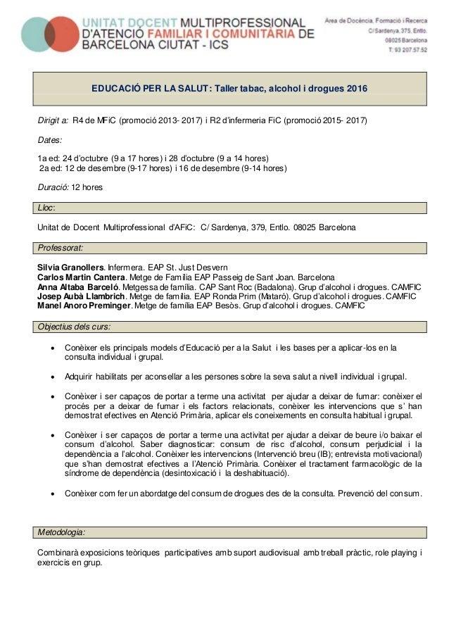 EDUCACIÓ PER LA SALUT: Taller tabac, alcohol i drogues 2016 Dirigit a: R4 de MFiC (promoció 2013- 2017) i R2 d'infermeria ...