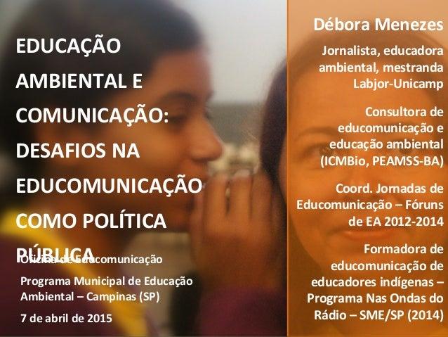 EDUCAÇÃO AMBIENTAL E COMUNICAÇÃO: DESAFIOS NA EDUCOMUNICAÇÃO COMO POLÍTICA PÚBLICAOficina de Educomunicação Programa Munic...