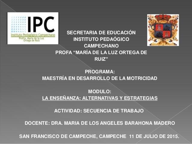 """SECRETARIA DE EDUCACIÓN INSTITUTO PEDAÓGICO CAMPECHANO PROFA """"MARÍA DE LA LUZ ORTEGA DE RUIZ"""" PROGRAMA: MAESTRÍA EN DESARR..."""