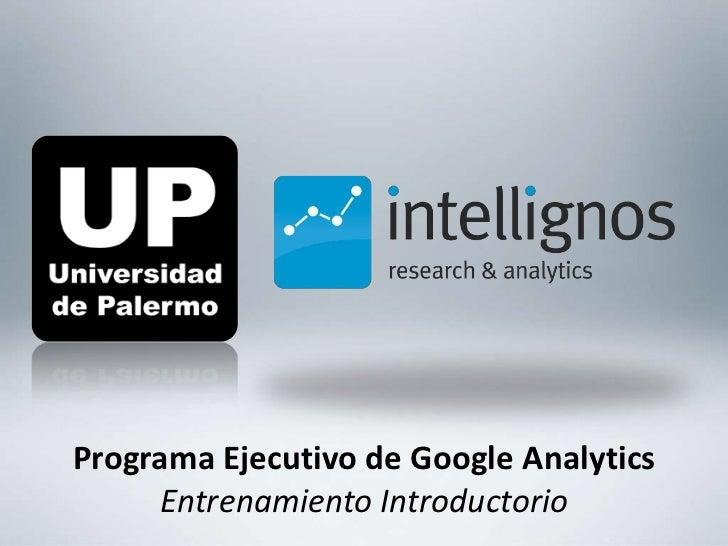 Programa Ejecutivo de Google AnalyticsEntrenamiento Introductorio<br />