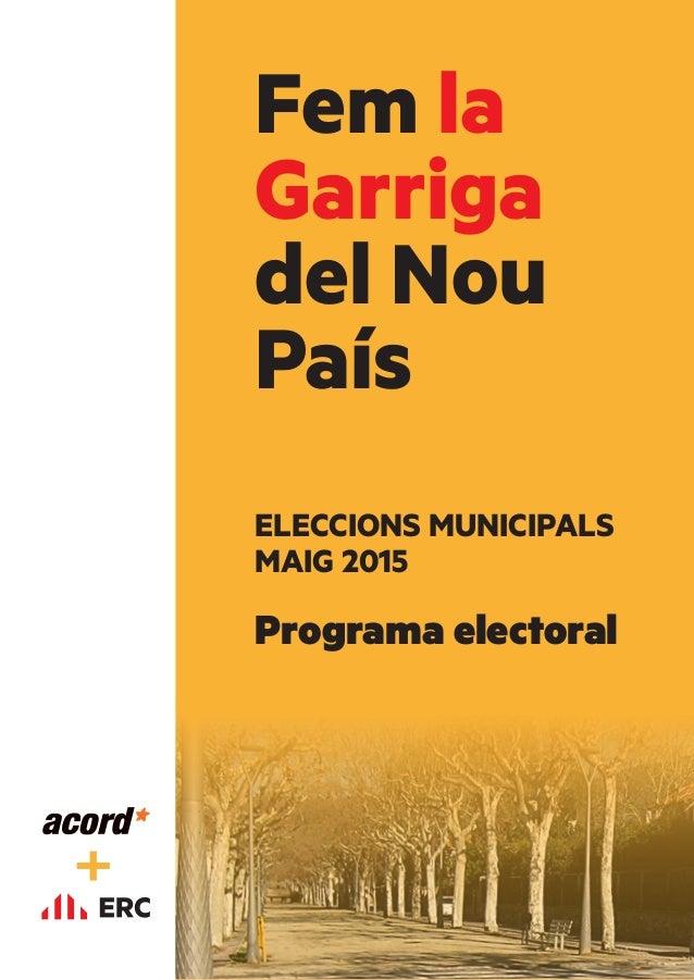 Fem la Garriga del Nou País ELECCIONS MUNICIPALS MAIG 2015 Programa electoral