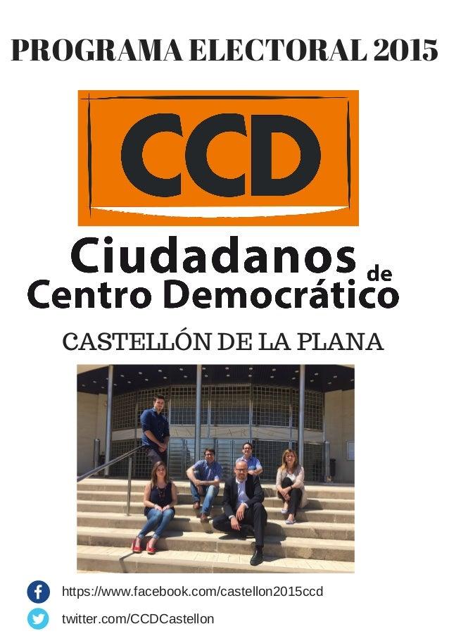 PROGRAMA ELECTORAL 2015 CASTELLÓN DE LA PLANA https://www.facebook.com/castellon2015ccd twitter.com/CCDCastellon