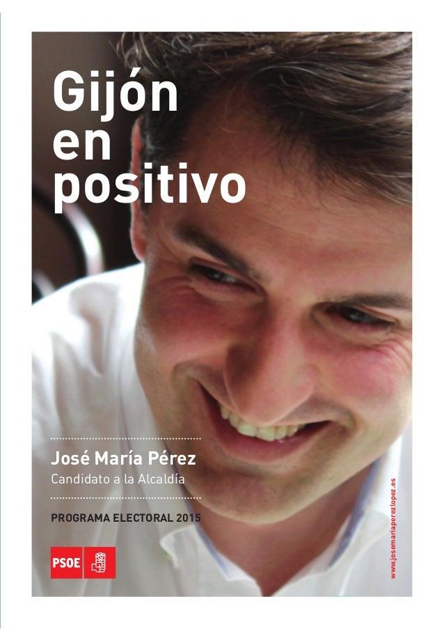 Gijón en positivo | José María Pérez 1 www.josemariaperezlopez.es José María Pérez Candidato a la Alcaldía PROGRAMA ELECTO...