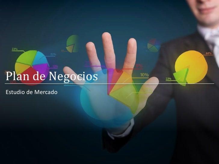 Plan de Negocios Estudio de MercadoPrograma Emprendedor | Estudio de Mercado   16.06.2012