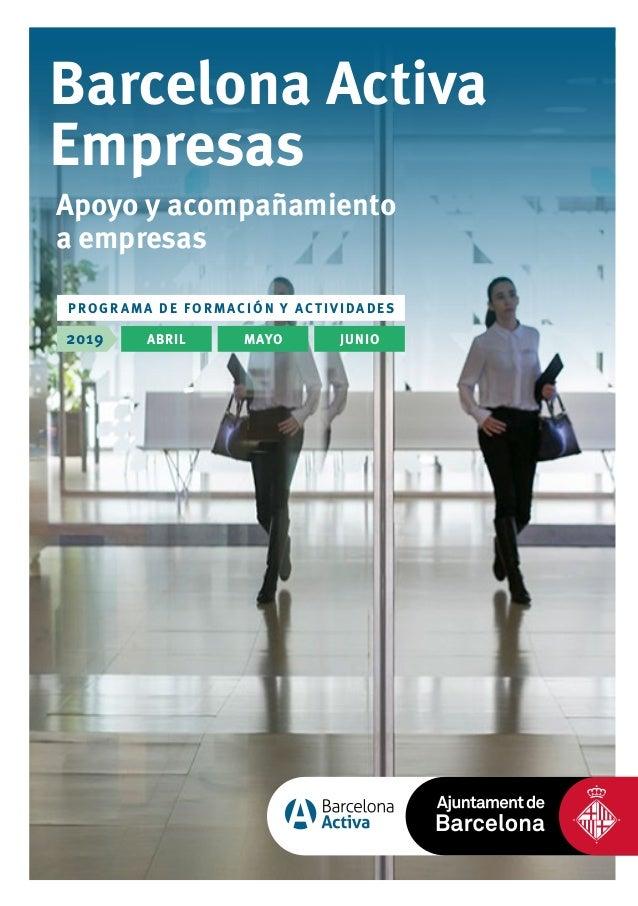 ABRIL2019 MAYO JUNIO PROG RAM A DE F ORMACI ÓN Y ACTI VI DADES Barcelona Activa Empresas Apoyo y acompañamiento a empresas