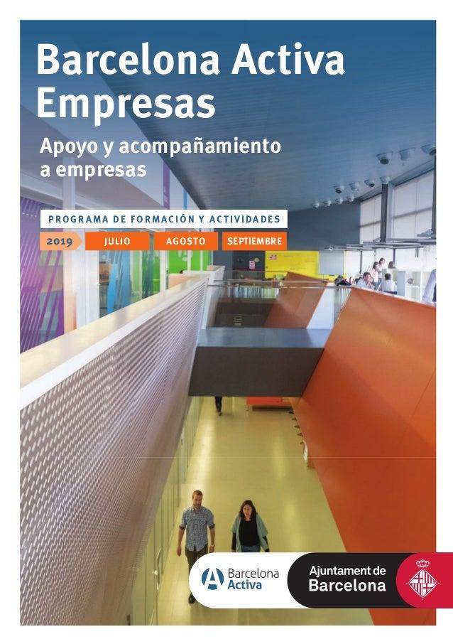 JULIO2019 AGOSTO SEPTIEMBRE PROG RAM A DE F ORMACI ÓN Y ACTI VI DADES Barcelona Activa Empresas Apoyo y acompañamiento a e...