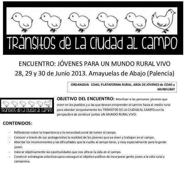 ENCUENTRO: JÓVENES PARA UN MUNDO RURAL VIVO28, 29 y 30 de Junio 2013. Amayuelas de Abajo (Palencia)ORGANIZAN: COAG, PLATAF...