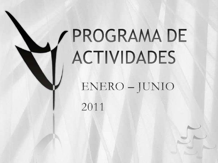 PROGRAMA DE ACTIVIDADES<br />ENERO – JUNIO<br />2011<br />
