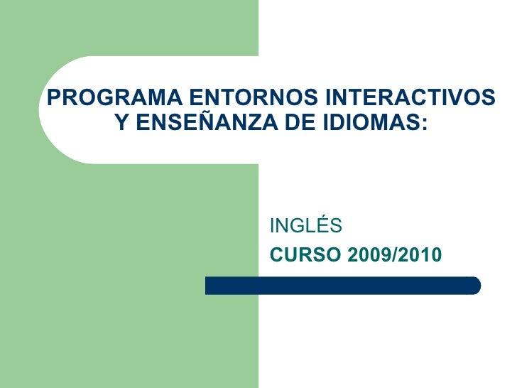 PROGRAMA ENTORNOS INTERACTIVOS Y ENSEÑANZA DE IDIOMAS: INGLÉS CURSO 2009/2010