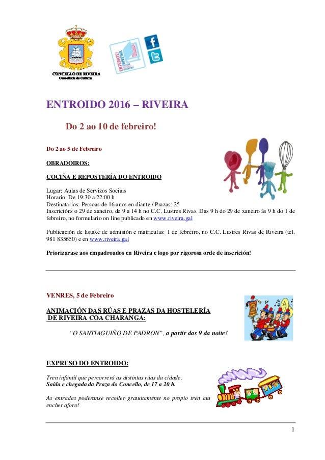 1 ENTROIDO 2016 – RIVEIRA Do 2 ao 10 de febreiro! Do 2 ao 5 de Febreiro OBRADOIROS: COCIÑA E REPOSTERÍA DO ENTROIDO Lugar:...