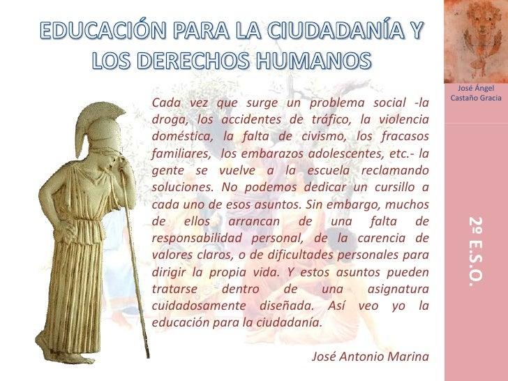 EDUCACIÓN PARA LA CIUDADANÍA Y LOS DERECHOS HUMANOS<br />José Ángel Castaño Gracia<br />Cada vez que surge un problema soc...