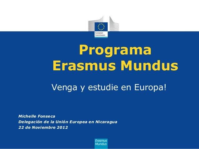 Programa              Erasmus Mundus              Venga y estudie en Europa!Michelle FonsecaDelegación de la Unión Europea...