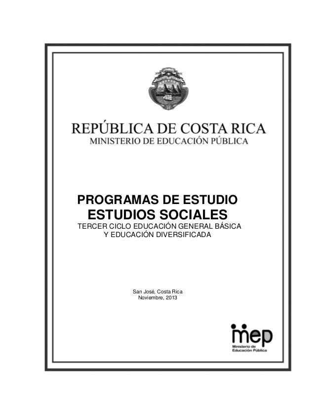 PROGRAMAS DE ESTUDIO  ESTUDIOS SOCIALES TERCER CICLO EDUCACIÓN GENERAL BÁSICA Y EDUCACIÓN DIVERSIFICADA  San José, Costa R...