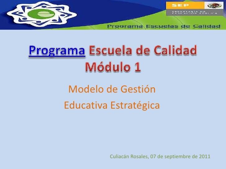 Modelo de GestiónEducativa Estratégica          Culiacán Rosales, 07 de septiembre de 2011