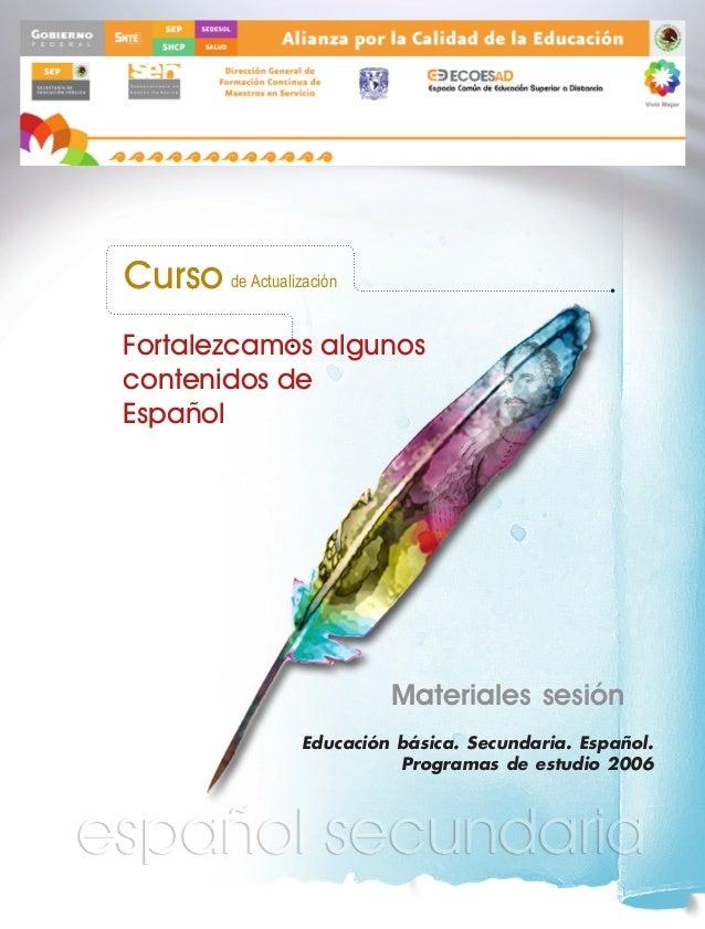 Curso de Actualización Fortalezcamos algunos contenidos de Español  Materiales sesión Educación básica. Secundaria. Españo...