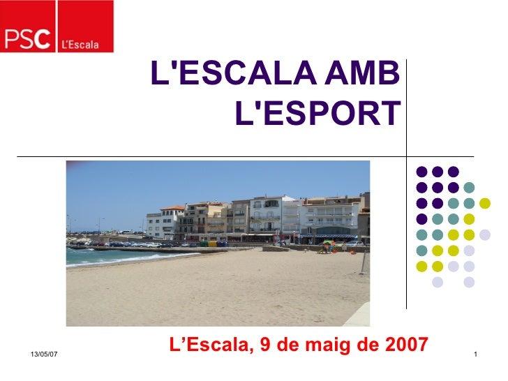L'ESCALA AMB                L'ESPORT                L'Escala, 9 de maig de 2007 13/05/07                                 1